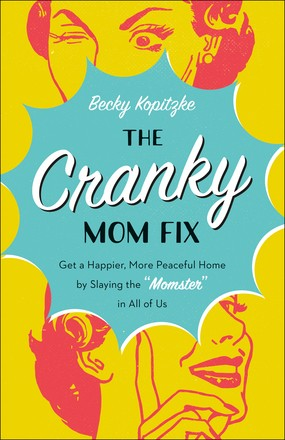 The Cranky Mom Fix: How to Get a Happier, More Peaceful Home by Slaying the