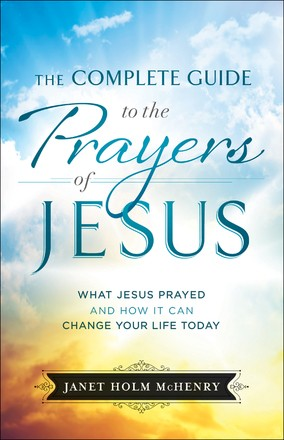 Complete Guide to the Prayers of Jesus