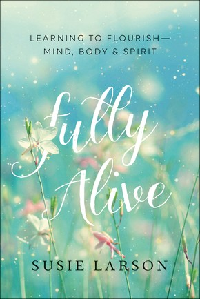 Fully Alive: Learning to Flourish--Mind, Body & Spirit. Same us other formats
