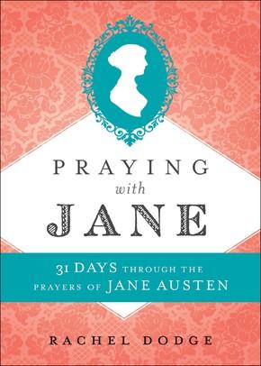 Praying with Jane: 31 Days through the Prayers of Jane Austen