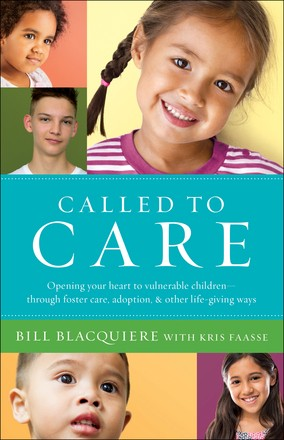 Called to Care: Opening Your Heart to Vulnerable Children through Foster Care, Adoption, and Other Life-Giving Ways