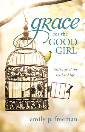 Grace for the Good Girl: Letting Go of the Try-Hard Life *Scratch & Dent*
