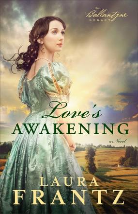 Love's Awakening: A Novel (The Ballantyne Legacy)