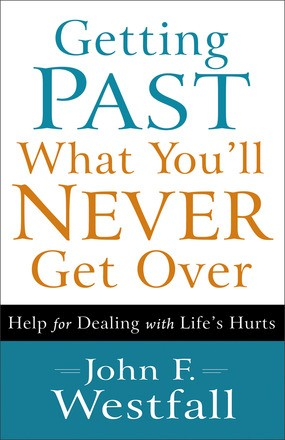 Getting Past What You'll Never Get Over: Help for Dealing with Life's Hurts *Scratch & Dent*