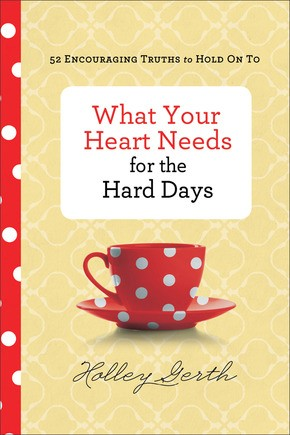 What Your Heart Needs Hard Days