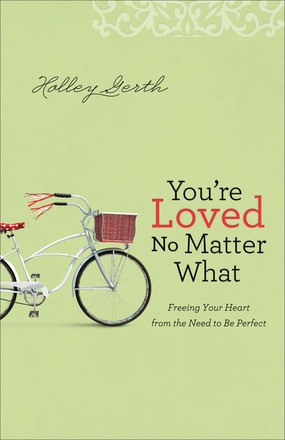 You're Loved No Matter What: Freeing Your Heart from the Need to Be Perfect *Scratch & Dent*
