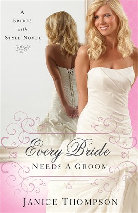 Every Bride Needs a Groom: A Novel (Brides with Style)