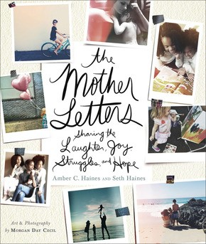 The Mother Letters: Sharing the Laughter, Joy, Struggles, and Hope *Scratch & Dent*