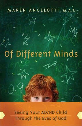 Of Different Minds: Seeing Your AD/HD Child Through the Eyes of God