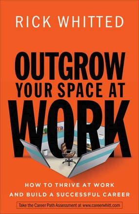 Outgrow Your Space at Work: How to Thrive at Work and Build a Successful Career