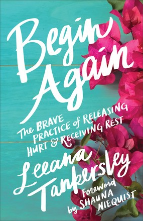 Begin Again: The Brave Practice of Releasing Hurt and Receiving Rest *Scratch & Dent*