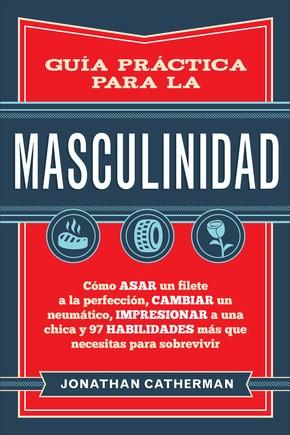 Guia practica para la masculinidad (Spanish Edition)
