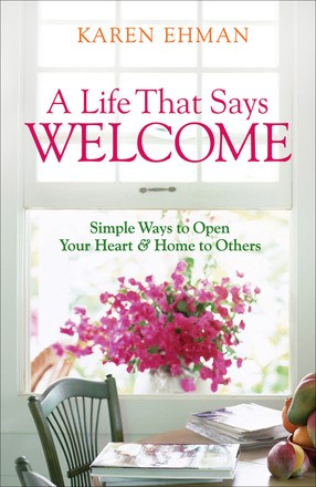 A Life That Says Welcome: Simple Ways to Open Your Heart & Home to Others
