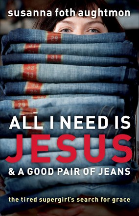 All I Need Is Jesus and a Good Pair of Jeans: The Tired Supergirl's Search for Grace