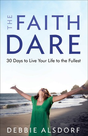 The Faith Dare: 30 Days to Live Your Life to the Fullest