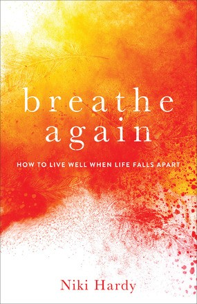 Breathe Again: How to Live Well When Life Falls Apart