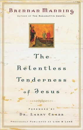 The Relentless Tenderness of Jesus Brennan Manning