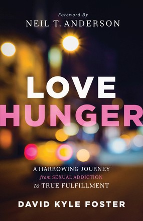 Love Hunger: A Harrowing Journey from Sexual Addiction to True Fulfillment