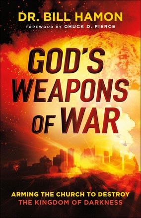 God's Weapons of War: Arming the Church to Destroy the Kingdom of Darkness
