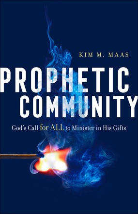 Prophetic Community: God's Call for All to Minister in His Gifts