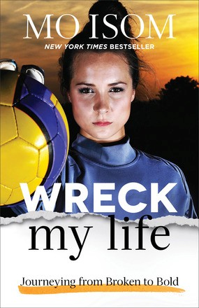 Wreck My Life: Journeying from Broken to Bold *Scratch & Dent*