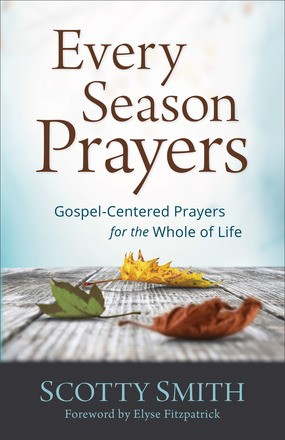 Every Season Prayers: Gospel-Centered Prayers for the Whole of Life *Scratch & Dent*