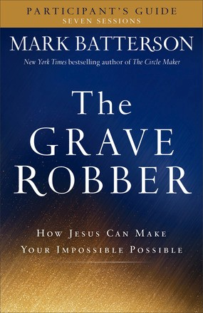 The Grave Robber Participant's Guide: How Jesus Can Make Your Impossible Possible (Seven-Week Study Guide)