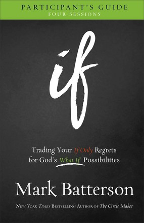 If Participant's Guide: Trading Your If Only Regrets for God's What If Possibilities