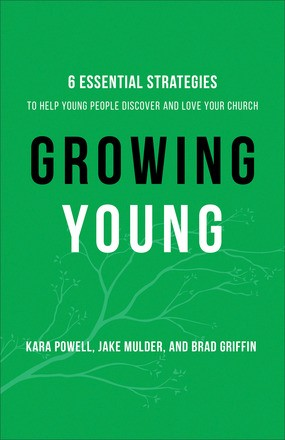 Growing Young: Six Essential Strategies to Help Young People Discover and Love Your Church