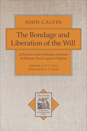The Bondage And Liberation Of The Will A Defence Of The border=