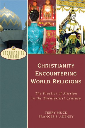 Christianity Encountering World Religions: The Practice of Mission in the Twenty-first Century (Encountering Mission)