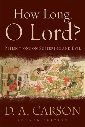 How Long, O Lord?: Reflections on Suffering and Evil