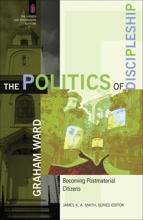The Politics of Discipleship: Becoming Postmaterial Citizens (The Church and Postmodern Culture)