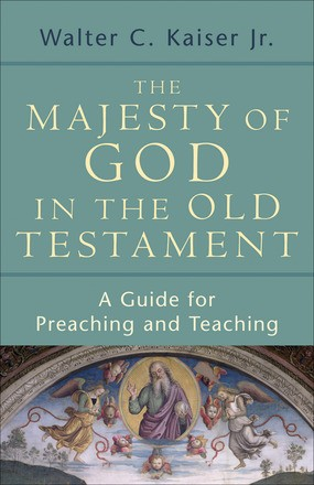 The Majesty of God in the Old Testament: A Guide for Preaching and Teaching *Scratch & Dent*