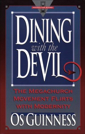 Dining With the Devil:  The Megachurch Movement Flirts With Modernity (Hourglass Books)