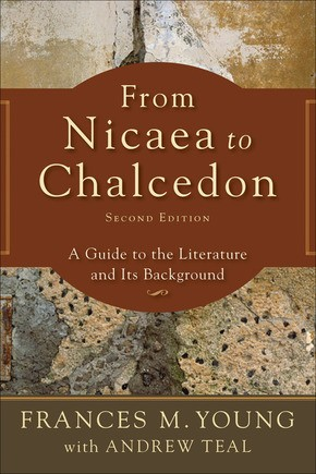 From Nicaea to Chalcedon: A Guide to the Literature and Its Background