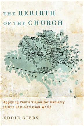 Rebirth of the Church: Applying Paul's Vision For Ministry In Our Post-Christian World