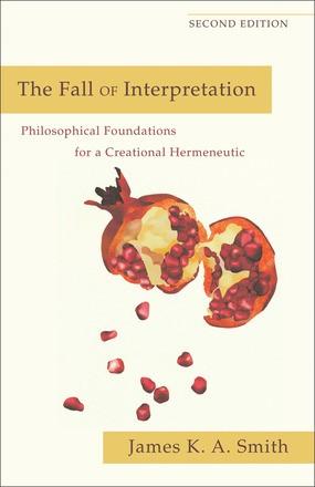 Fall of Interpretation: Philosophical Foundations For A Creational Hermeneutic