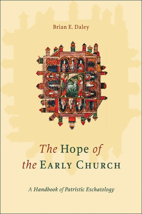 Hope of the Early Church: A Handbook of Patristic Eschatology