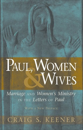 Paul, Women, and Wives: Marriage and Women's Ministry in the Letters of Paul