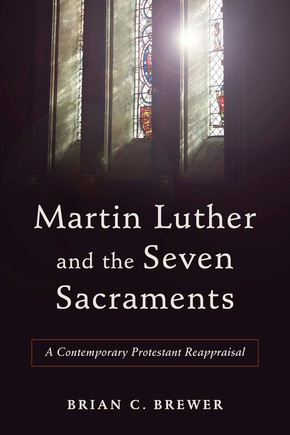 Martin Luther and the Seven Sacraments: A Contemporary Protestant Reappraisal *Scratch & Dent*