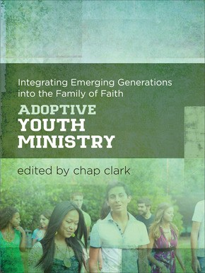 Adoptive Youth Ministry: Integrating Emerging Generations into the Family of Faith (Youth, Family, and Culture)