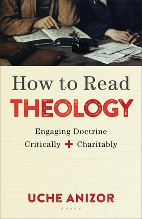 How to Read Theology: Engaging Doctrine Critically and Charitably