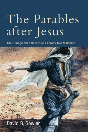 Parables after Jesus: Their Imaginative Receptions Across Two Millennia
