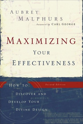 Maximizing Your Effectiveness: How to Discover and Develop Your Divine Design, 2nd Edition