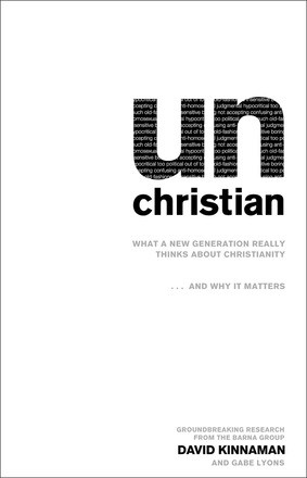 unChristian: What a New Generation Really Thinks about Christianity...and Why It Matters