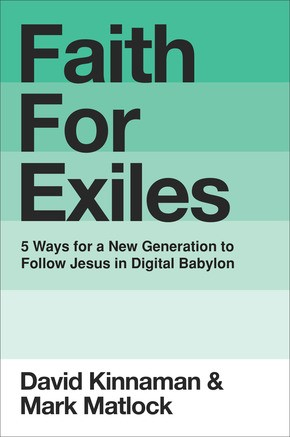Faith for Exiles: 5 Proven Ways to Help a New Generation Follow Jesus and Thrive in Digital Babylon