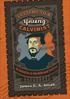 Letters to a Young Calvinist: An Invitation to the Reformed Tradition