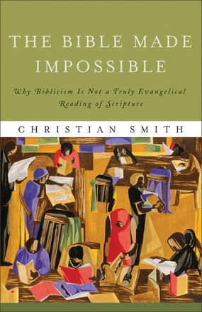 Bible Made Impossible: Why Biblicism Is Not a Truly Evangelical Reading of Scripture