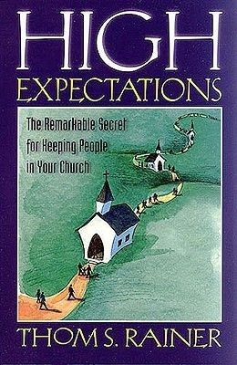 High Expectations: The Remarkable Secret for Keeping People in Your Church